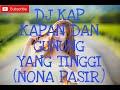 Dj Kap Kapan Dan Gunung Yang Tinggi Nona Pasir  Mp3 - Mp4 Download