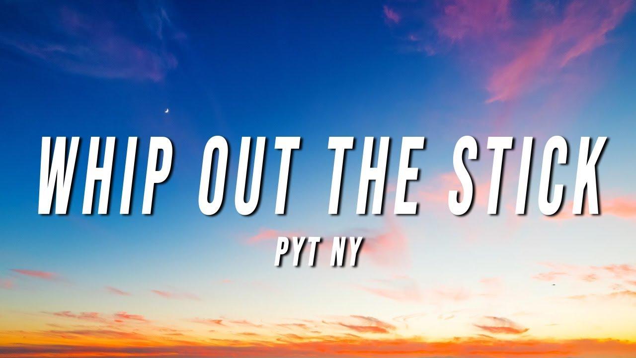 Pyt Ny Whip Out The Stick Lyrics Verse Youtube