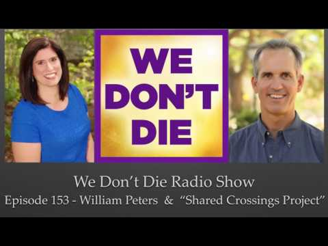 "Episode 153  William Peters & ""Shared Crossing Project"" on We Don't Die Radio Show"