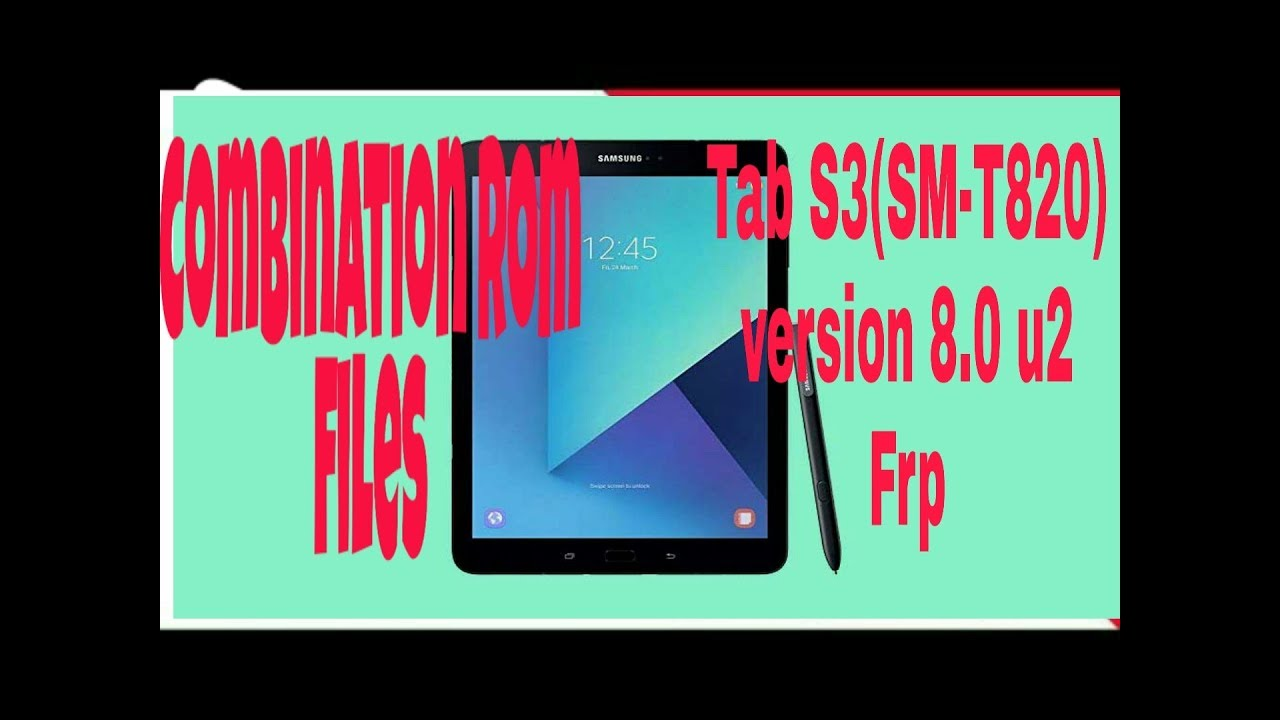 Samsung Galaxy Tab S3 SM-t820 version 8 0 U2 security Combination ROM files  and ByPass FRP Lock