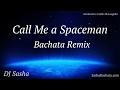 Call Me A Spaceman Bachata Remix DJ Sasha mp3