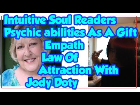 Intuitive Soul Readers, Psychic Abilities As A Gift, Empath Law Of Attraction With Jody Doty