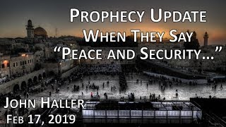 """2019 02 17 John Haller's Prophecy Update """"When They Say Peace and Security"""""""