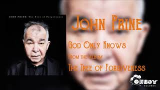 John Prine - God Only Knows - The Tree of Forgiveness