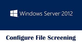 Configure File Screening in Windows Server 2012 - Tutorial