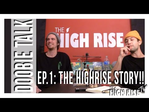 DOOBIE TALK PODCAST EPISODE #1 [The Beginnings of The Highrise!]