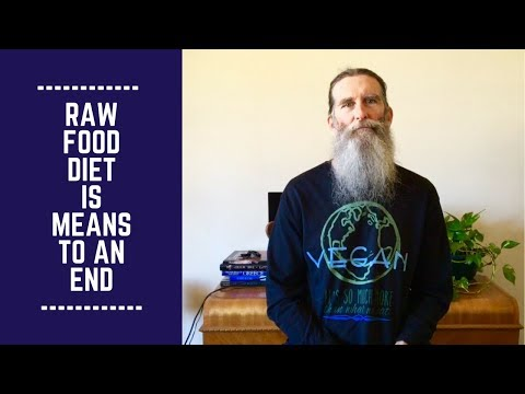 Raw Food Diet is a Means to an End: Not the End Game