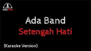 Ada Band - Setengah Hati (Karaoke)