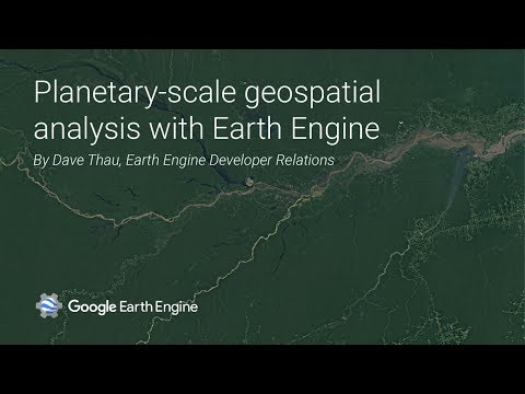 Introduction to planetary-scale geospatial analysis with Google Earth Engine