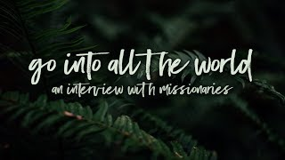 Go Into All the World | An Interview with Missionaries