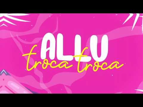 Troca Troca - ALLU (Lyric Video)