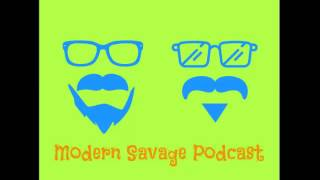 Modern Savage Podcast Episode 21: Not suitabale for life.