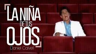 Daniel Calveti - La niña de tus ojos (Videoclip)