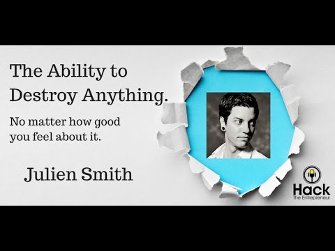 Julien Smith and The Ability To Destroy Anything