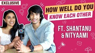 How Well Do You Know Each Other With Shantanu Maheshwari & Nityaami Shirke | EXCLUSIVE