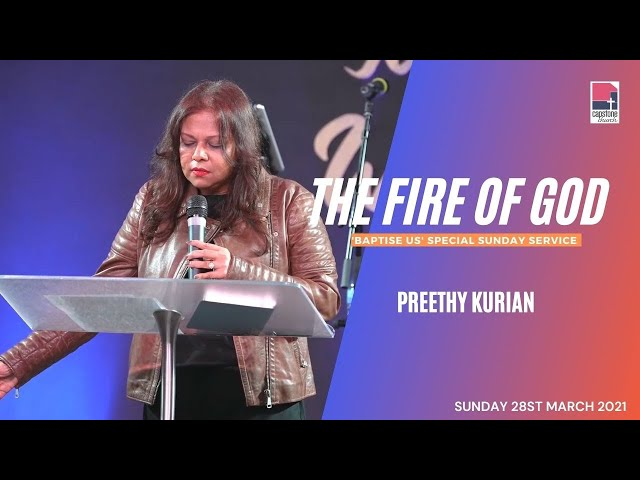 The Fire of God | Preethy Kurian | 'Baptise us' Special Sunday Service | 28th March 2021