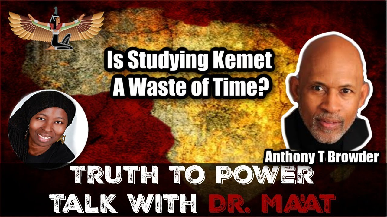 Anthony T Browder & Dr. Ma'at: Is Studying Kemet A Waste of Time