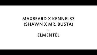 MAXBEARD X KENNEL33 (SHAWN X MR. BUSTA) - ELMENTÉL ft. AK26 /DALSZÖVEG/