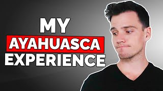 My First Ayahuasca Experience (Life Changing)