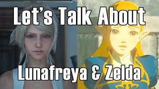 Let's Talk About Lunafreya & Zelda in Final Fantasy XV and The Legend of Zelda: Breath of the Wild