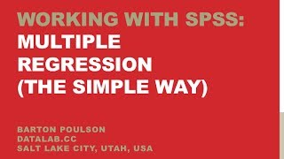 Working with SPSS: Multiple Regression (The Simple Way)