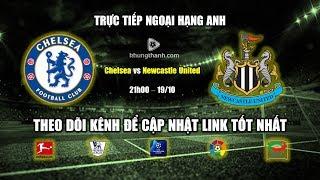 [Trực tiếp] 🔴 Newcastle vs Chelsea - Link xem bóng đá Ngoại hạng Anh ngày 19/10 | Link xem nhanh