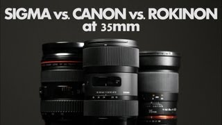 The Sigma 18-35 f/1.8 vs. Canon and Rokinon at 35mm