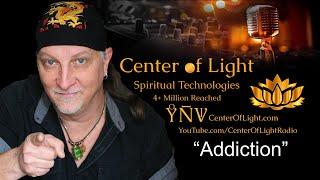 "Center of Light Self-Fulfillment • ""Addiction"""