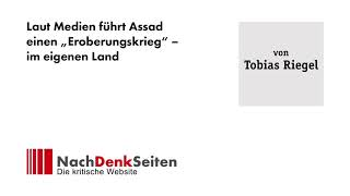 """Laut Medien führt Assad einen """"Eroberungskrieg"""" – im eigenen Land   Tobias Riegel"""