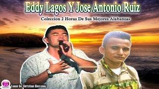 Eddy Lagos Y Jose Antonio Ruiz - Coleccion 2 Horas De Sus Mejores Alabanzas 2018