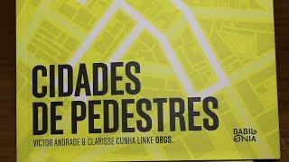 Cidades de Pedestres - Um livro para quem luta por cidades democráticas e caminháveis