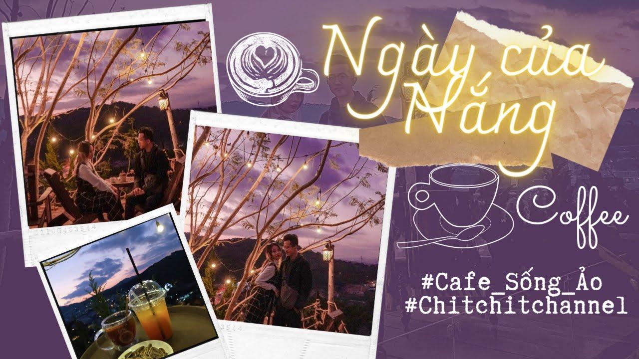Photo of #1.[Cafe Sống Ảo] REVIEW TOÀN CẢNH HOÀNG HÔN ĐÀ LẠT cực chill tại NGÀY CỦA NẮNG. ChitChitChannel  tuyệt vời