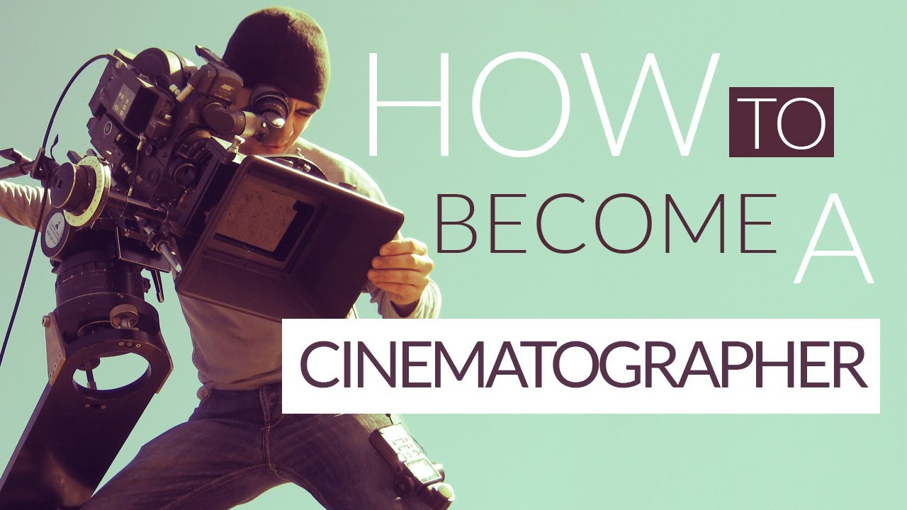 How To Become A Cinematographer - Career Igniter