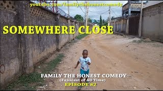 SOMEWHERE CLOSE Family The Honest Comedy Episode 82