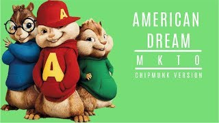 Repeat youtube video MKTO - American Dream - Chipmunk Version