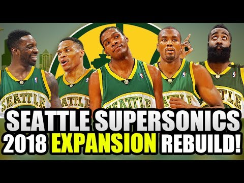 REBUILDING THE 2018 SEATTLE SUPERSONICS! NBA EXPANSION DRAFT! NBA 2K17 MY LEAGUE