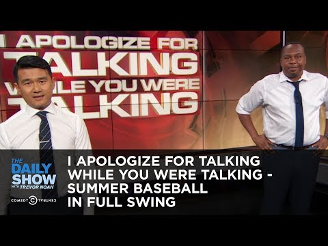 Daily Show vs. I Apologize for Talking While You Were Talking vs. Summer Baseball In Full Swing