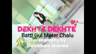 DEKHTE DEKHTE | Batti Gul Meter Chalu | Semiclassical dance | Choreography by Shrinkhala Sharma