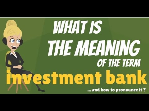 What is INVESTMENT BANK? What does INVESTMENT BANK mean? INVESTMENT BANK meaning
