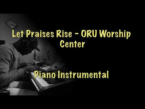 Let Praises Rise   ORU Worship Centre (Piano Cover)