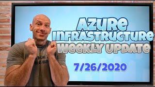 Azure Infrastructure Weekly Update - 26 July 2020