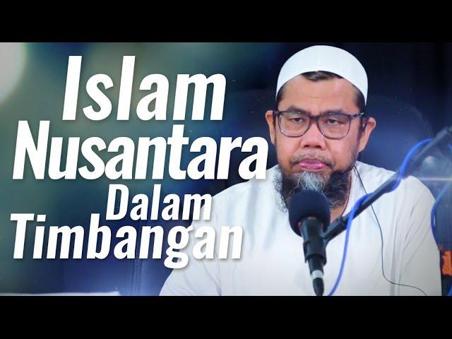 Islam Nusantara Dalam Timbangan - Ustadz Zainal Abidin, Lc.