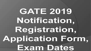 GATE 2019 Notification, Registration, Application Form, Exam Dates