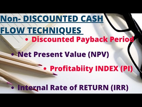 NPV, Discounted Pay Back Period, IRR, PI | Non- Discounted Cash Flow Techniques| Investment Decision