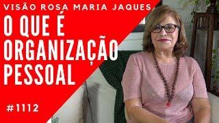 O QUE É ORGANIZAÇÃO PESSOAL - Visão Rosa Maria Jaques #1112