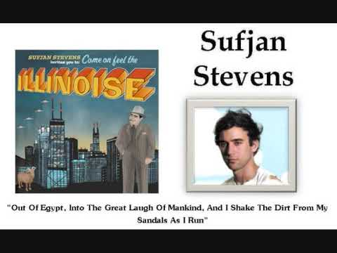 Sufjan stevens out of egypt into the great laugh of mankind and i shake the dirt from my sandals as i run