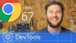 Chrome 67 - What's New in DevTools Video
