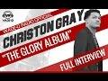"Christon Gray ""The Glory Album "" Full Interview"