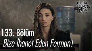 Bize ihanet eden Ferman!  - Eşkıya Dünyaya Hükümdar Olmaz 133. Bölüm