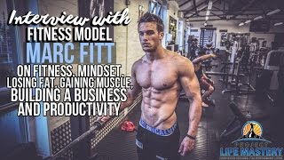 Marc Fitt Interview On Losing Fat, Gaining Muscle, Business & Productivity
